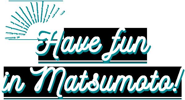 Have fun in Matsumoto!